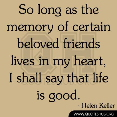 Quotes About Old Friendship Memories Delectable So Long As The Memory Of Certain Beloved Friends Lives In My Heart