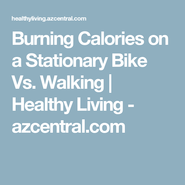 Burning Calories On A Stationary Bike Vs Walking With Images