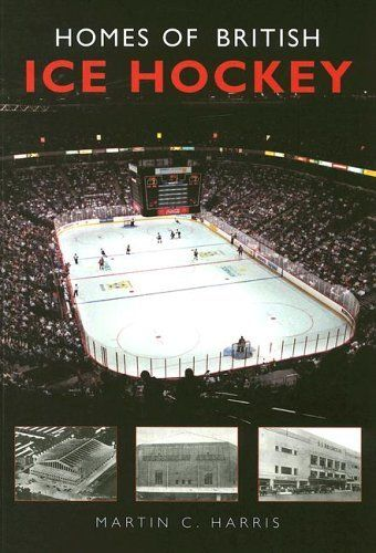 Homes Of British Ice Hockey 100 Greats S By Martin C Harris 35 00 Series 100 Greats S Publication October 1 2005 Author Hockey Ice Hockey British