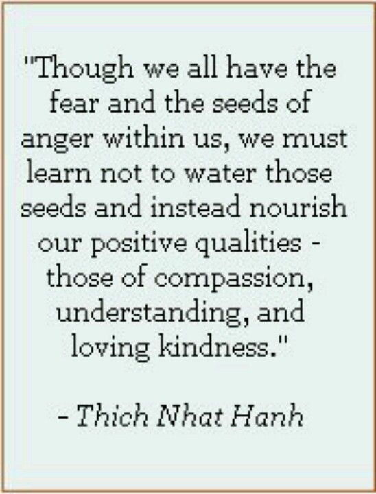 Though We All Have The Fear And The Seeds Of Anger Within Us We Must Learn Not To Water Those Seed Today Quotes Inspirational Words Spiritual Quotes