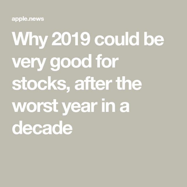 Why 2019 Could Be Very Good For Stocks, After The Worst
