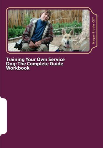 Training Your Own Service Dog The Complete Guide Workbook A 28 Day