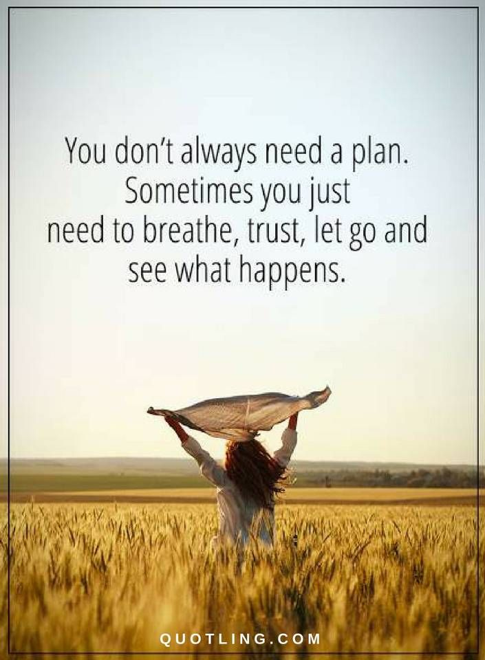 Let Go Quotes You Don T Always Need A Plan Sometimes You Just