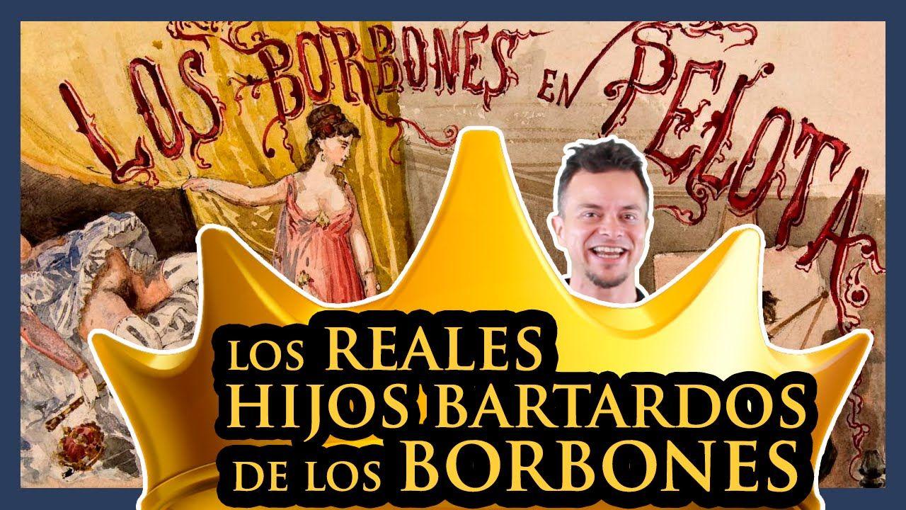 LOS REALES HIJOS BASTARDOS DE LOS BORBONES | Historias de la Historia