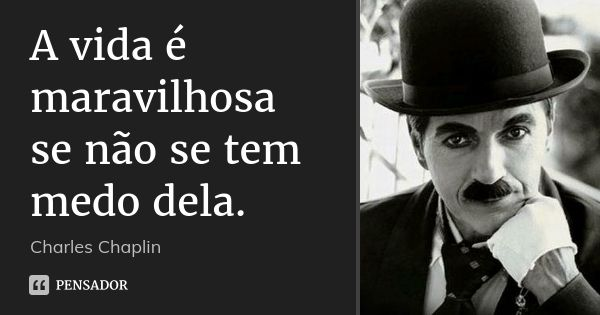 Charles Chaplin Citacoes Vida Maravilhosa Frases Charles Chaplin