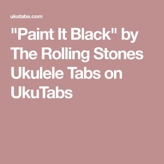Paint It Black By The Rolling Stones Ukulele Tabs On Ukutabs