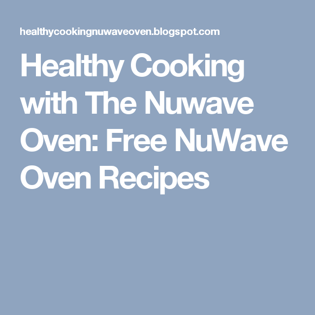 Healthy Cooking With The Nuwave Oven Free Nuwave Oven Recipes Nuwave Oven Recipes Nuwave