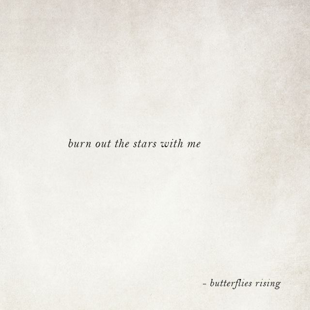 burn out the stars with me