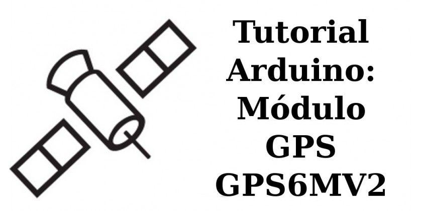 tutorial arduino  modulo gps gps6mv2