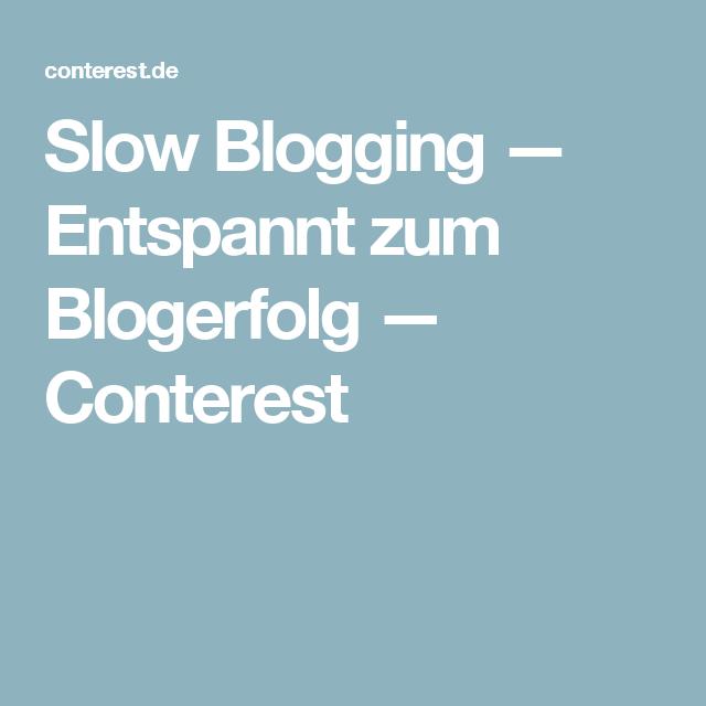 Slow Blogging — Entspannt zum Blogerfolg — Conterest