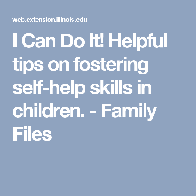 I Can Do It Helpful Tips On Fostering Self Help Skills In Children