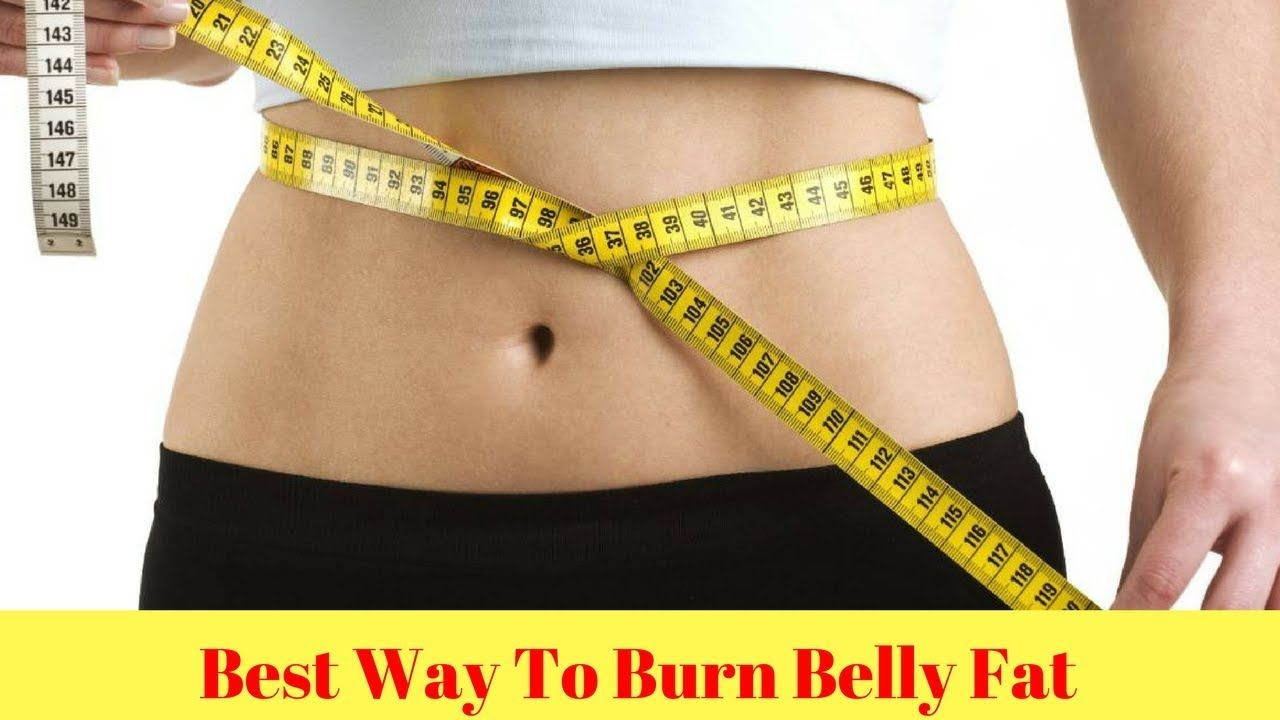 Best Way To Burn Belly Fat How To Lose Weight Burn Belly