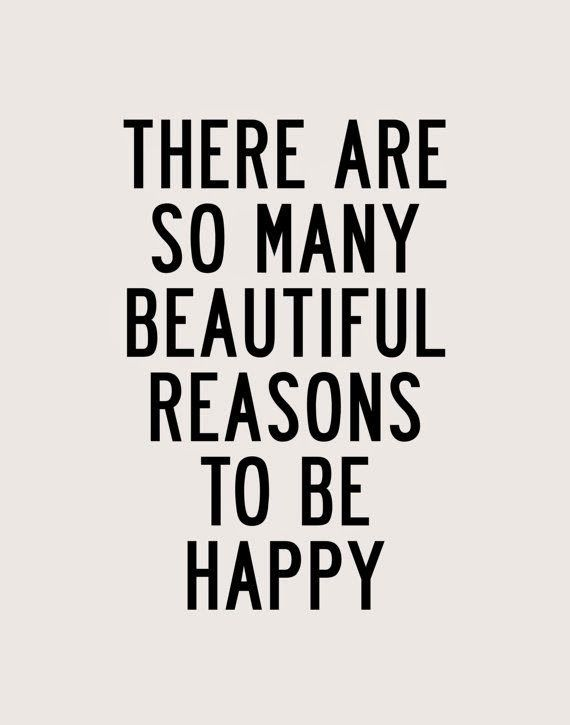There are so many beautiful reasons to be happy.   Frases ...