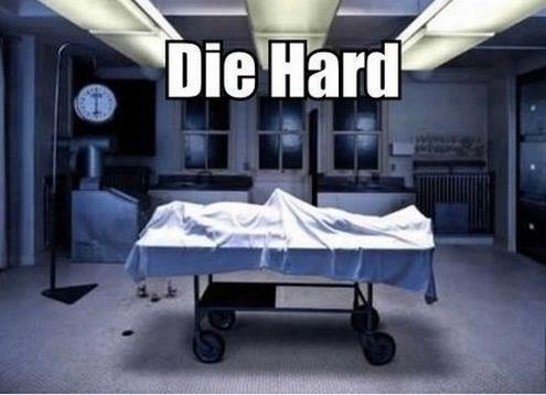 Die hard... jajajajajajaja