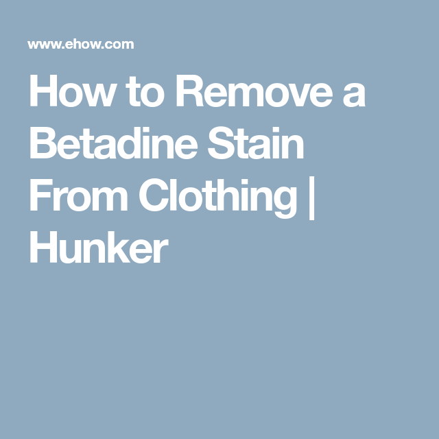 How to Remove a Betadine Stain From Clothing   random stuff