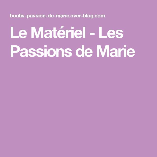 Le Matériel - Les Passions de Marie
