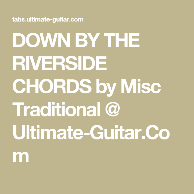 Down By The Riverside Chords By Misc Traditional Ultimate Guitar