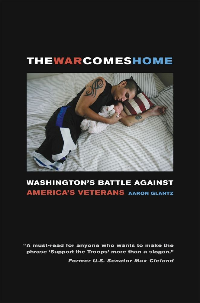 The War Comes Home: Washington's Battle against America's Veterans | Aaron Glantz