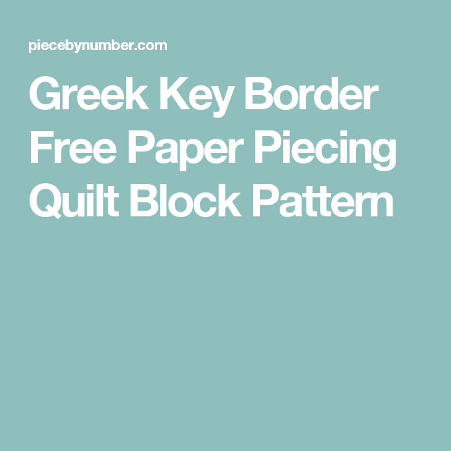 Greek Key Border Free Paper Piecing Quilt Block Pattern Sew A Row