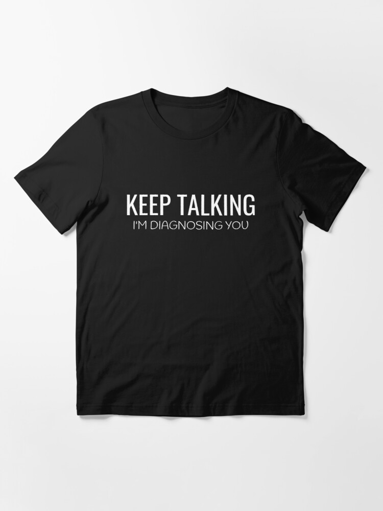 Keep Talking I'm Diagnosing You Psychology Essential T-Shirt by MellowSphere
