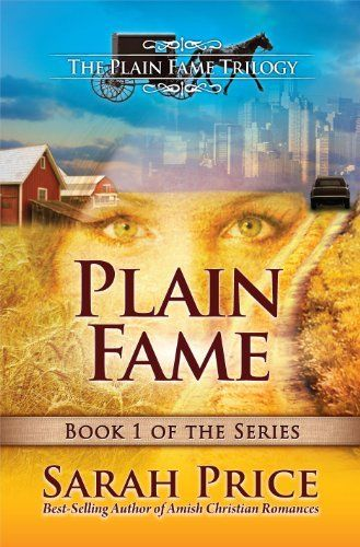 Plain Fame The Amish Of Lititz The Plain Fame Trilogy By Sarah