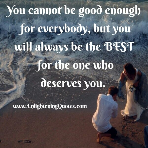 You Cannot Be Good Enough For Everybody Not Good Enough Quotes Not Good Enough Better Alone