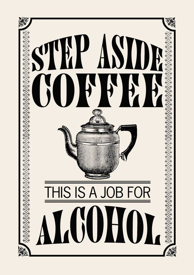 0b53d64e6 Step Aside Coffee, This Is A Job For Alcohol Art Print | ideas | Art ...