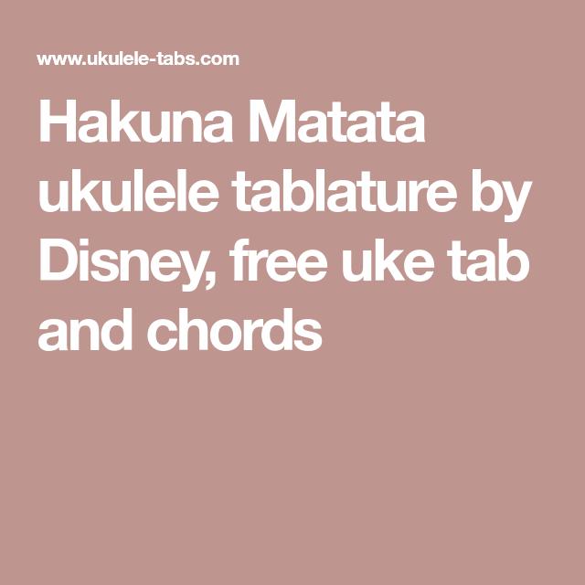 Hakuna Matata Ukulele Tablature By Disney Free Uke Tab And Chords