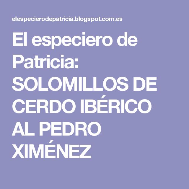 El especiero de Patricia: SOLOMILLOS DE CERDO IBÉRICO AL PEDRO XIMÉNEZ