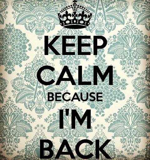 Keep Calm Because I M Back Keep Calm Calm Calm Quotes