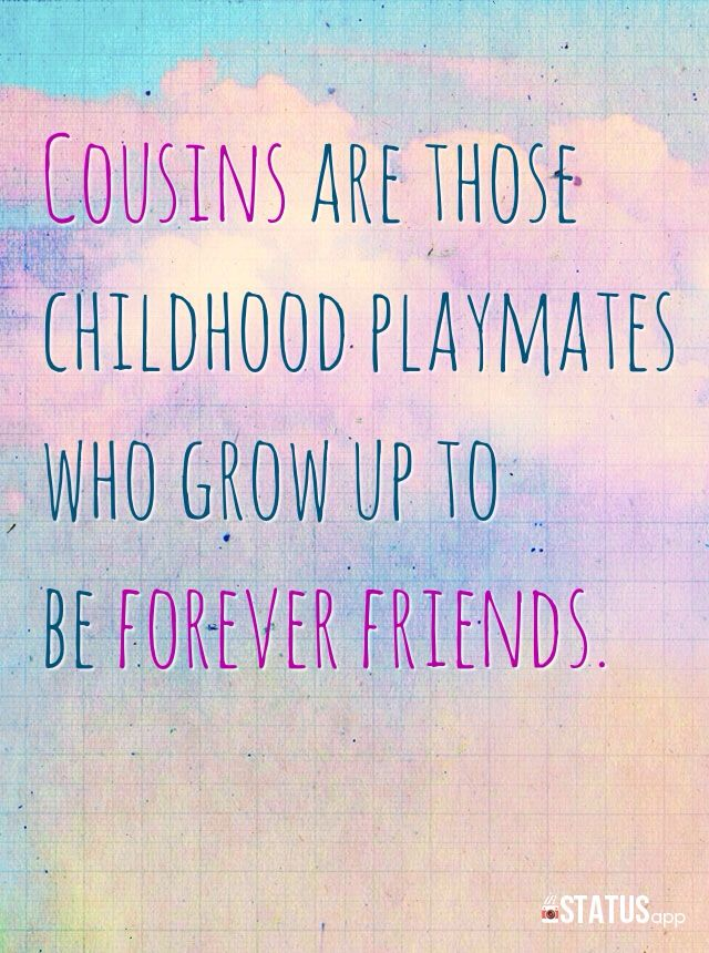 Yes When We Were Little I Would Always Love It When Woods Came Up Delectable Quotes About Cousin Friendship