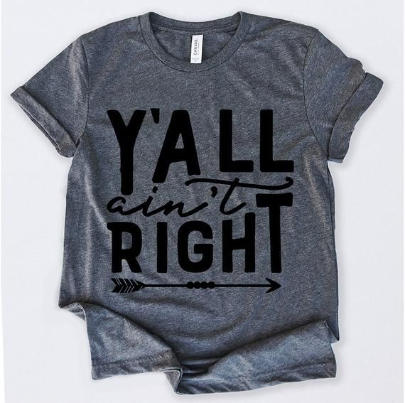 Y'all Ain't Right Tshirt Funny Sarcastic Humor Comical   Etsy