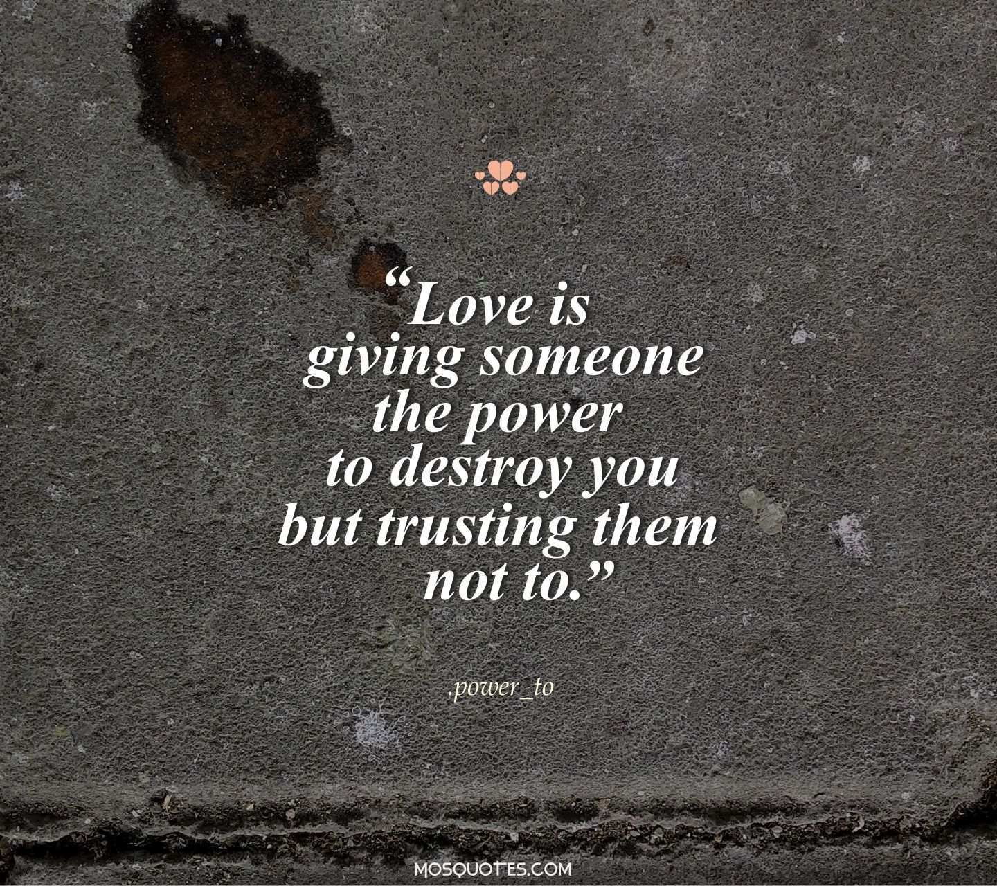 Cute Emo Love Quotes Love Is Giving Someone The Power To Destroy You But  Trusting Them