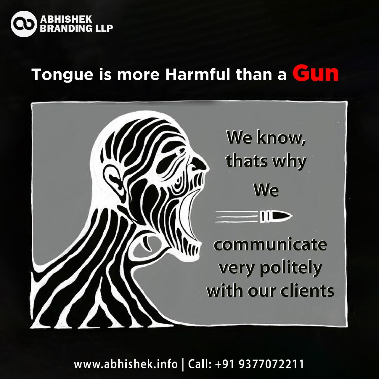 Tongue is more Harmful Than a Gun. We Know, That's why we Communicate very Politely with our clients. Website: www.abhishek.info #brandingdesign #brandingagency #brandingidentity #brandingtips #brandinginspiration #brandingdesigner #brandingstudio #brandinglogo #brandingexpert #brandingstrategy #brandingconsultant #brandingpersonal #branding #marketing #graphicdesign #design #digitalmarketing #business - #socialmedia #advertising #videoproduction #videomaker #vadodara #india #usa #uae #canada #l