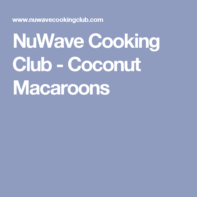 Nuwave Cooking Club Coconut Macaroons Cooking Club Nuwave Oven Recipes Cooking Pork Chops