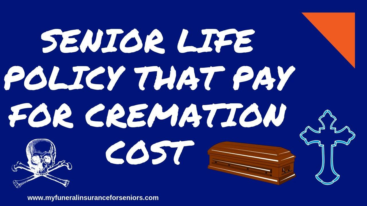 Senior Life Policy That Pay For Cremation Cost Or Final Expenses