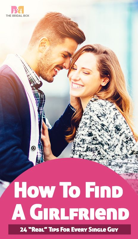 How To Find A Girlfriend 24 Real Tips For Every Single