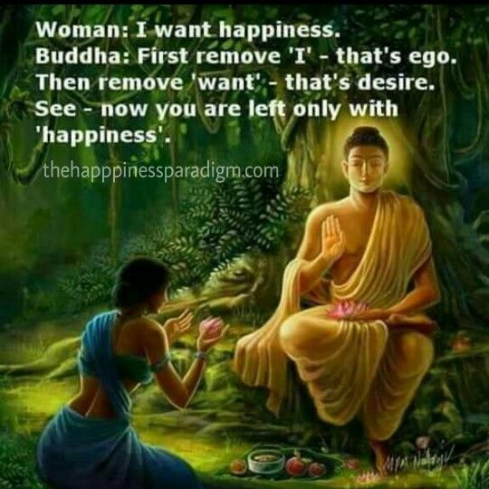 Quotes A Woman Asked Buddha I Want Happiness Buddha Said First Remove I That S Ego Then R Buddha Quotes Inspirational Buddha Quote Buddhism Quote