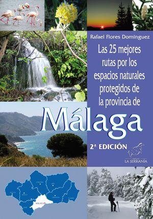 Las 25 mejores rutas por los espacios naturales protegidos de la provincia de Málaga / Rafael Flores Domínguez