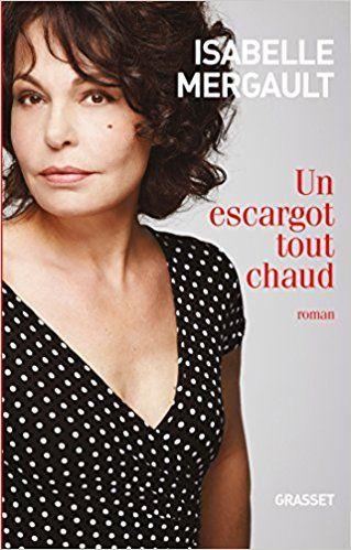 Amazon.fr - Un escargot tout chaud: premier roman - Isabelle Mergault - Livres