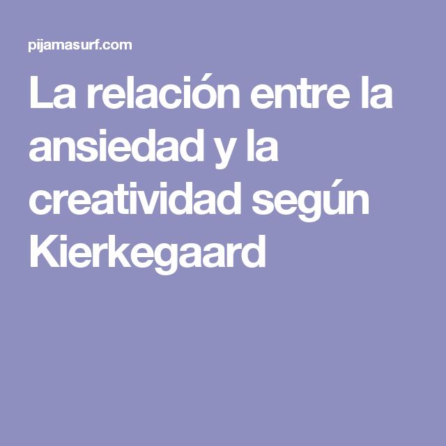 La relación entre la ansiedad y la creatividad según Kierkegaard
