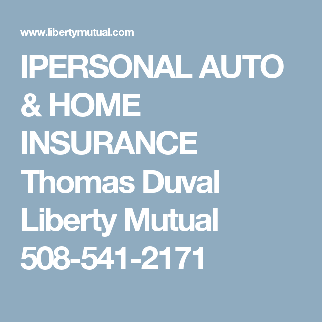 Liberty Mutual Insurance Quote Ipersonal Auto & Home Insurance Thomas Duval Liberty Mutual 508541 .
