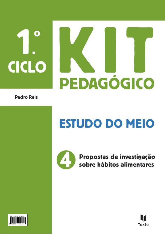 KITPEDAGÓGICO ESTUDO DO MEIO Propostas de investigação sobre hábitos alimentares 1. o CICLO Pedro Reis 4 ISBN 978-111-11-2...