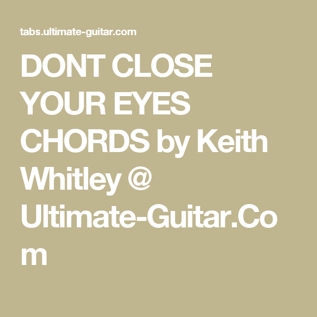 Dont Close Your Eyes Chords By Keith Whitley Ultimate Guitar