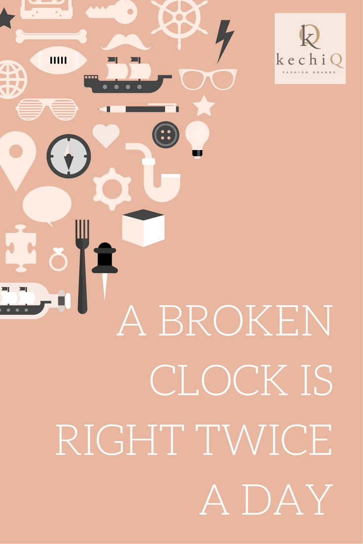 Even A Broken Clock Is Right Twice A Day Quotes Pinterest