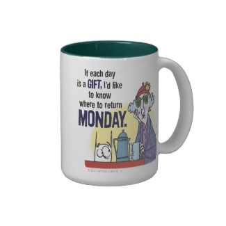 """If each day is a gift..."" Maxine Mug. Ha, Maxine always tell the truth!"