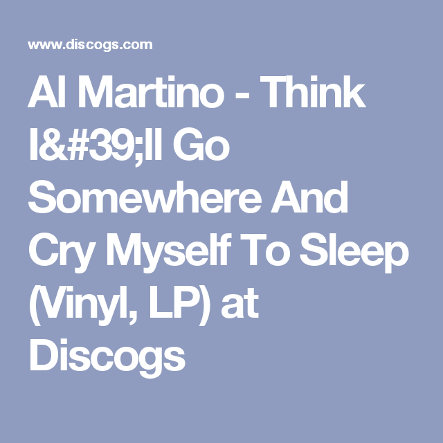 Al Martino - Think I'll Go Somewhere And Cry Myself To Sleep (Vinyl, LP) at Discogs