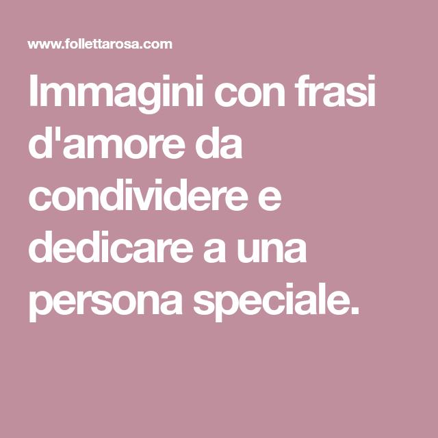 Immagini Con Frasi D Amore Da Condividere E Dedicare A Una Persona