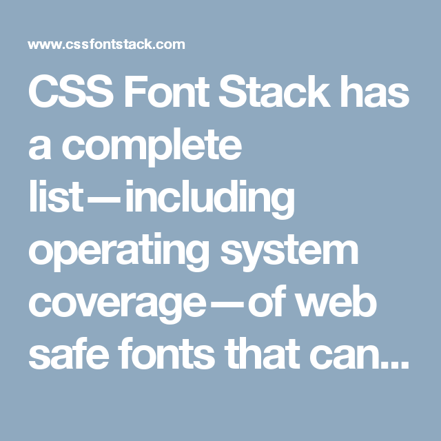 CSS Font Stack has a complete list—including operating system