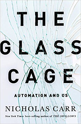 The Glass Cage How Our Computers Are Changing Us Nicholas Carr Ebook Amazon Com Glass Cages Cage Good Books